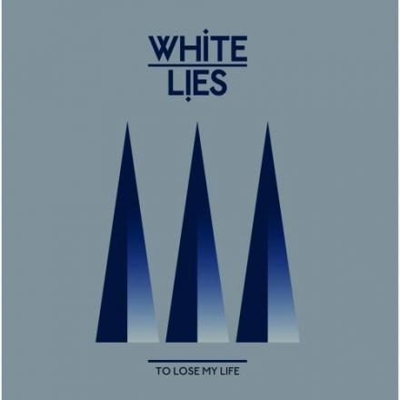 White Lies – To Lose My Life